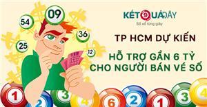 TP HCM dự kiến hỗ trợ gần 6 tỷ cho người bán vé số!
