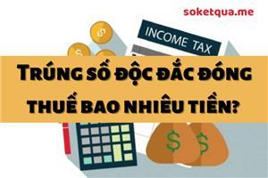 Trúng số độc đắc đóng thuế bao nhiêu phần trăm? Bạn đã thật sự nắm rõ hết chưa?