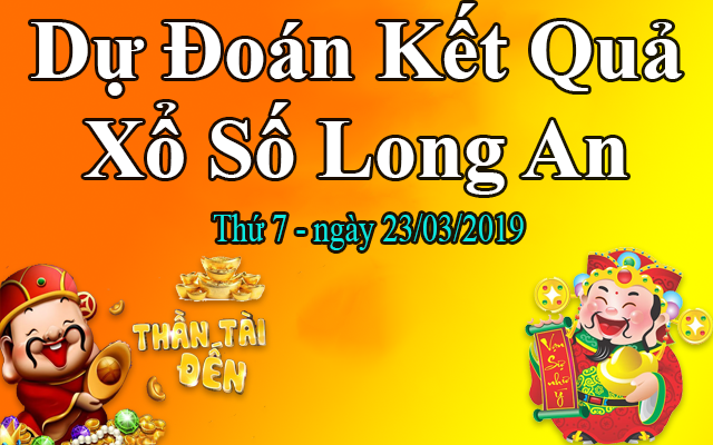 Dự Đoán XSLA 23/03 – Dự Đoán Xổ Số Long An thứ 7 Ngày 23/03/2019
