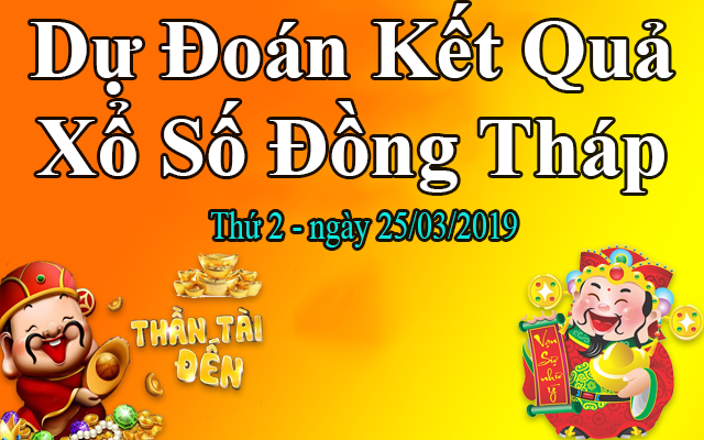 Dự Đoán XSDT 25/03 – Dự Đoán Xổ Số Đồng Tháp Thứ 2 Ngày 25/03/2019