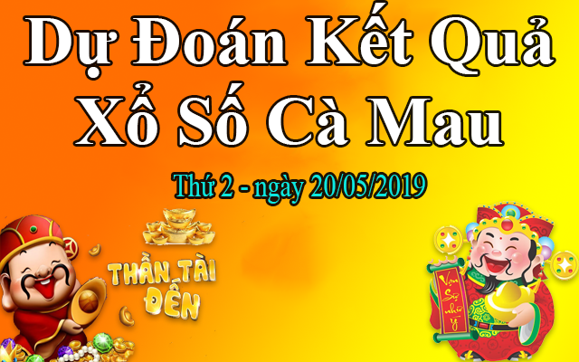 Dự Đoán XSCM 20/05 – Dự Đoán Xổ Số Cà Mau Thứ 2 Ngày 20/05/2019
