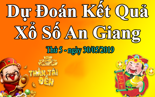 Dự Đoán XSAG 30/05 – Dự Đoán Xổ Số An Giang thứ 5 Ngày 30/05/2019