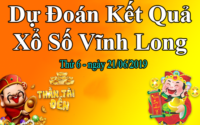 Dự Đoán XSVL 21/06 – Dự Đoán Xổ Số Vĩnh Long thứ 6 Ngày 21/06/2019