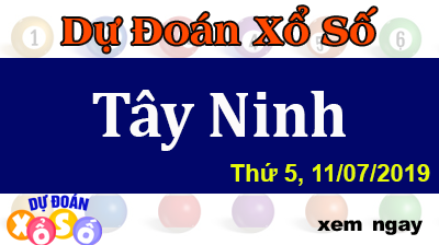 Dự Đoán XSTN 11/07/2019 – Dự Đoán Xổ Số Tây Ninh Thứ 5 ngày 11/07/2019