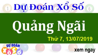 Dự Đoán XSQNG 13/07/2019 – Dự Đoán Xổ Số Quảng Ngãi Thứ 7 ngày 13/07/2019