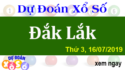 Dự Đoán XSDLK 16/07/2019 – Dự Đoán Xổ Số Đắk Lắk Thứ 3 ngày 16/07/2019