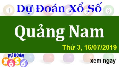 Dự Đoán XSQNA 16/07/2019 – Dự Đoán Xổ Số Quảng Nam Thứ 3 ngày 16/07/2019