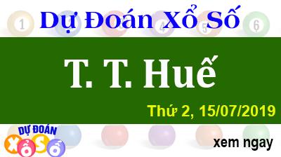 Dự Đoán XSTTH 15/07/2019 – Dự Đoán Xổ Số Huế Thứ 2 ngày 15/07/2019