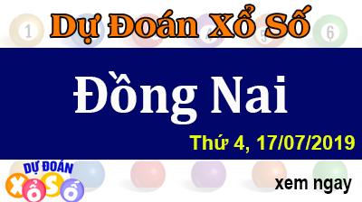 Dự Đoán XSDN 17/07/2019 – Dự Đoán Xổ Số Đồng Nai Thứ 4 ngày 17/07/2019