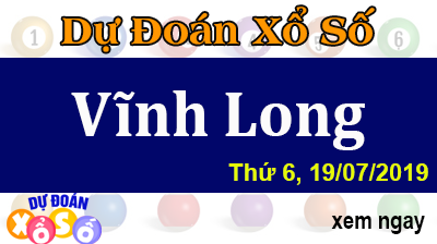 Dự Đoán XSVL 19/07/2019 – Dự Đoán Xổ Số Vĩnh Long Thứ 6 ngày 19/07/2019