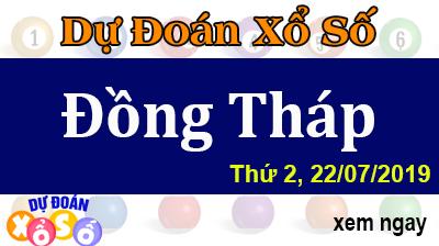 Dự Đoán XSDT 22/07/2019 – Dự Đoán Xổ Số Đồng Tháp Thứ 2 ngày 22/07/2019