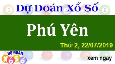 Dự Đoán XSPY 22/07/2019 – Dự Đoán Xổ Số Phú Yên Thứ 2 ngày 22/07/2019