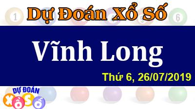 Dự Đoán XSVL 26/07/2019 – Dự Đoán Xổ Số Vĩnh Long Thứ 6 ngày 26/07/2019