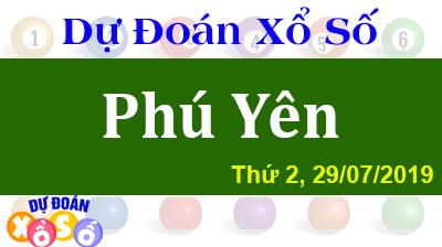 Dự Đoán XSPY 29/07/2019 – Dự Đoán Xổ Số Phú Yên Thứ 2 ngày 29/07/2019