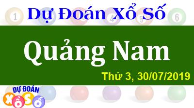 Dự Đoán XSQNA 30/07/2019 – Dự Đoán Xổ Số Quảng Nam Thứ 3 ngày 30/07/2019