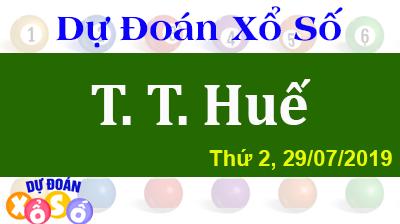Dự Đoán XSTTH 29/07/2019 – Dự Đoán Xổ Số Huế Thứ 2 ngày 29/07/2019