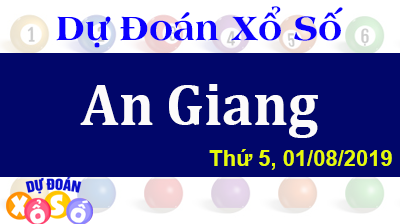 Dự Đoán XSAG 01/08/2019 – Dự Đoán Xổ Số An Giang Thứ 5 ngày 01/08/2019