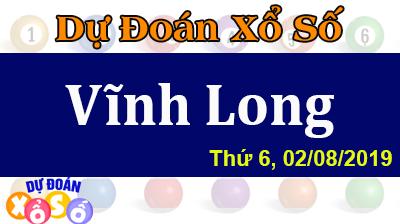 Dự Đoán XSVL 02/08/2019 – Dự Đoán Xổ Số Vĩnh Long Thứ 6 ngày 02/08/2019