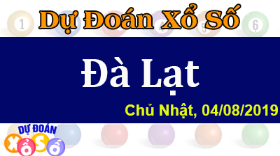 Dự Đoán XSDL 04/08/2019 – Dự Đoán Xổ Số Đà Lạt Chủ Nhật ngày 04/08/2019