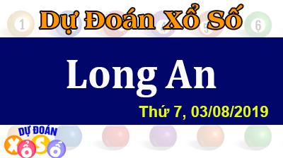Dự Đoán XSLA 03/08/2019 – Dự Đoán Xổ Số Long An Thứ 7 ngày 03/08/2019