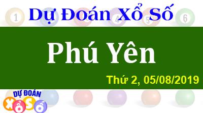 Dự Đoán XSPY 05/08/2019 – Dự Đoán Xổ Số Phú Yên Thứ 2 ngày 05/08/2019