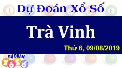 Dự Đoán XSTV 09/08/2019 – Dự Đoán Xổ Số Trà Vinh Thứ 6 ngày 09/08/2019