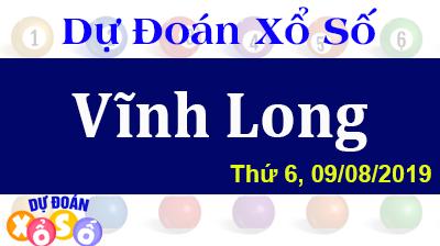 Dự Đoán XSVL 09/08/2019 – Dự Đoán Xổ Số Vĩnh Long Thứ 6 ngày 09/08/2019