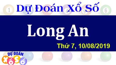 Dự Đoán XSLA 10/08/2019 – Dự Đoán Xổ Số Long An Thứ 7 ngày 10/08/2019