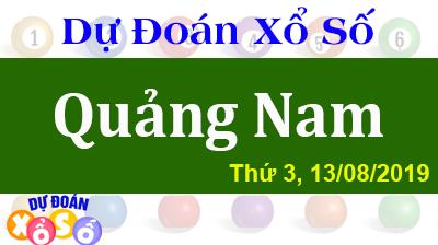 Dự Đoán XSQNA 13/08/2019 – Dự Đoán Xổ Số Quảng Nam Thứ 3 ngày 13/08/2019