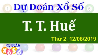 Dự Đoán XSTTH 12/08/2019 – Dự Đoán Xổ Số Huế Thứ 2 ngày 12/08/2019