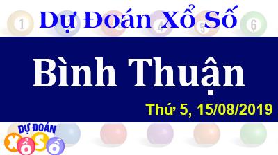 Dự Đoán XSBTH 15/08/2019 – Dự Đoán Xổ Số Bình Thuận Thứ 5 ngày 15/08/2019