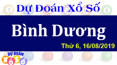 Dự Đoán XSBD 16/08/2019 – Dự Đoán Xổ Số Bình Dương Thứ 6 ngày 16/08/2019