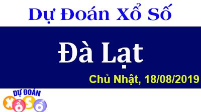 Dự Đoán XSDL 18/08/2019 – Dự Đoán Xổ Số Đà Lạt Chủ Nhật ngày 18/08/2019