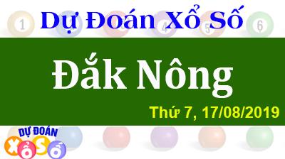 Dự Đoán XSDNO 17/08/2019 – Dự Đoán Xổ Số Đắk Nông Thứ 7 ngày 17/08/2019