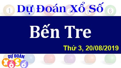 Dự Đoán XSBTR 20/08/2019 – Dự Đoán Xổ Số Bến Tre Thứ 3 ngày 20/08/2019
