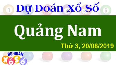 Dự Đoán XSQNA 20/08/2019 – Dự Đoán Xổ Số Quảng Nam Thứ 3 ngày 20/08/2019