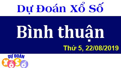 Dự Đoán XSBTH 22/08/2019 – Dự Đoán Xổ Số Bình Thuận Thứ 5 ngày 22/08/2019