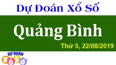 Dự Đoán XSQB 22/08/2019 – Dự Đoán Xổ Số Quảng Bình Thứ 5 ngày 22/08/2019