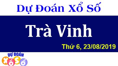 Dự Đoán XSTV 23/08/2019 – Dự Đoán Xổ Số Trà Vinh Thứ 6 ngày 23/08/2019