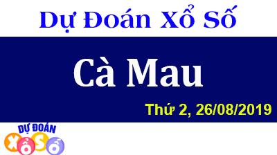 Dự Đoán XSCM 26/08/2019 – Dự Đoán Xổ Số Cà Mau Thứ 2 ngày 26/08/2019