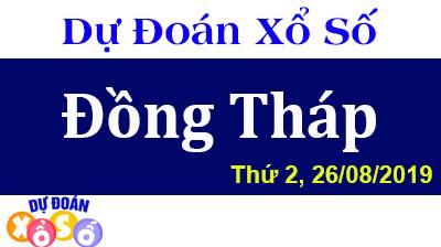 Dự Đoán XSDT 26/08/2019 – Dự Đoán Xổ Số Đồng Tháp Thứ 2 ngày 26/08/2019