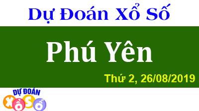 Dự Đoán XSPY 26/08/2019 – Dự Đoán Xổ Số Phú Yên Thứ 2 ngày 26/08/2019