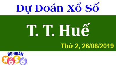 Dự Đoán XSTTH 26/08/2019 – Dự Đoán Xổ Số Huế Thứ 2 ngày 26/08/2019