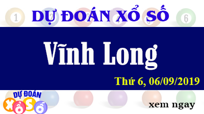 Dự Đoán XSVL 06/09/2019 – Dự Đoán Xổ Số Vĩnh Long Thứ 6 ngày 06/09/2019