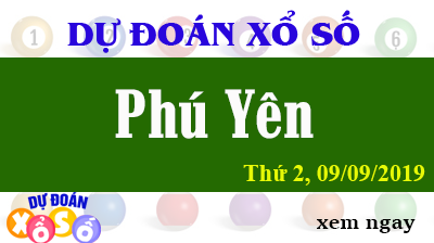 Dự Đoán XSPY 09/09/2019 – Dự Đoán Xổ Số Phú Yên Thứ 2 ngày 09/09/2019