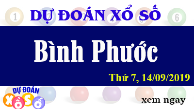 Dự Đoán XSBP 14/09/2019 – Dự Đoán Xổ Số Bình Phước Thứ 7 ngày 14/09/2019