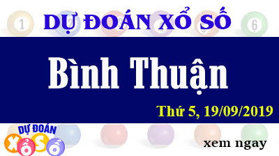 Dự Đoán XSBTH 19/09/2019 – Dự Đoán Xổ Số Bình Thuận Thứ 5 ngày 19/09/2019