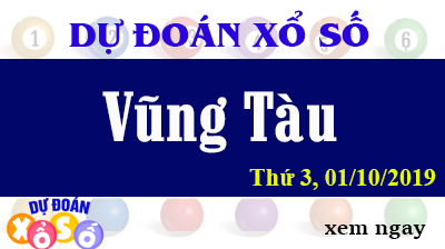 Dự Đoán XSVT 01/10/2019 – Dự Đoán Xổ Số Vũng Tàu Thứ 3 ngày 01/10/2019