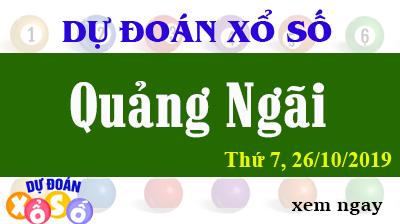 Dự Đoán XSQNG 26/10/2019 – Dự Đoán Xổ Số Quảng Ngãi Thứ 7 ngày 26/10/2019