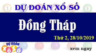 Dự Đoán XSDT 28/10/2019 – Dự Đoán Xổ Số Đồng Tháp Thứ 2 ngày 28/10/2019